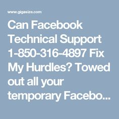 Can Facebook Technical Support 1-850-316-4897 Fix My Hurdles? Towed out all your temporary Facebook glitches and issues? Pick your phone and dial our toll free Facebook Technical Support 1-850-316-4897 at any time of the day, anywhere across the globe. Facing technical problems are a part of your Facebook journey. You can have a hassle-free journey with Facebook with us. For more Detail visit our site http://www.monktech.net/facebook-technical-support-number.html