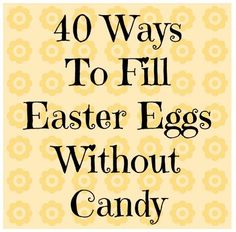 40 Ways to Fill an Easter Egg without Candy. Awesome ideas!