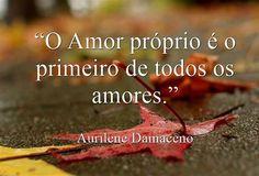 """""""O amor próprio é o primeiro de todos os amores."""" ~Aurilene Damaceno  #aurilenedamaceno #perdão #amor #vida #luz #boatarde #boanoite #frases #pensamentos #reflexão #deusnocomando #deus #boasemana #alegria #gratidão #instagram #momentos #paz #quarta..."""