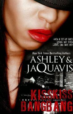 Kiss Kiss, Bang Bang by Ashley and JaQuavis,http://www.amazon.com/dp/1601622775/ref=cm_sw_r_pi_dp_q1Khsb0Q1F2AMCBK