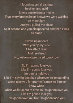 i'm gonna love you like i'm gonna lose you. This is totally going to be my wedding song :)