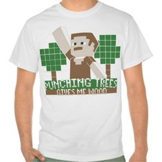 minecraft, Punching trees, gives me wood, pixel game mine. t-shirts