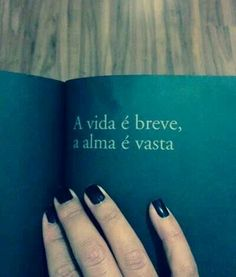 """Life is short, the soul is vast"" ~Fernando Pessoa"
