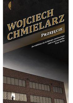 Przejęcie - Wojciech Chmielarz (233015) - Lubimyczytać.pl