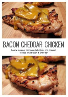 Bacon Cheddar Chicken - chicken marinated in honey mustard, pan seared and topped with bacon and cheddar. I could eat this every week!