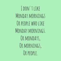 not necessarily true for me but still funny Monday Quotes, Me Quotes, Funny Quotes, Monday Monday, Monday Morning Humor, Manic Monday, Monday Humor, Jokes Quotes, Quotable Quotes