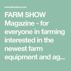 FARM SHOW Magazine - for everyone in farming interested in the newest farm equipment and agriculture equipment. Home of the world's first on-line database of farm inventions.