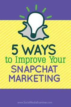 Snapchat Marketing :: 5 Ways to Improve Your Snapchat Marketing - @smexaminer