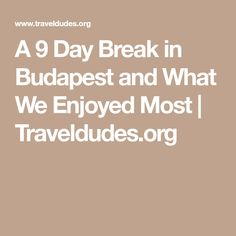 A 9 Day Break in Budapest and What We Enjoyed Most   Traveldudes.org