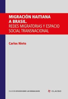 Migración haitiana a Brasil : redes migratorias y espacio social transnacional. #Migracion #MigracionTransnacional #Inmigracion #RedesMigratorias #Familia #TrataDePersonas #Brasil #Haiti