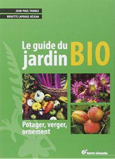 Le guide du jardin bio : Potager, verger, ornement
