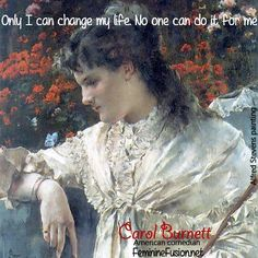 """Carol Burnett Quote – Change """"Only I can change my life. No one can do it for me."""" Alfred Stevens art."""