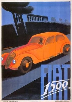 Fiat 1500 Italy 1935 Giuseppe Riccobaldi - Mad Men Art: The Vintage Advertisement Art Collection Vintage Italian Posters, Art Vintage, Vintage Ads, Retro Ads, Poster Vintage, Poster Ads, Car Posters, Diesel Punk, Fiat 500 Pop