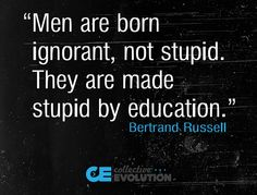 Education is indoctrination....