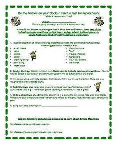 This adorable, fun and educational project reviews Simple Machines, explains a project in which children create a Leprechaun Trap using Simple Machines, contains a grading rubric and includes websites as resources to extend learning.  Writing is incorporated into the project when students are asked to explain how their traps function.This product is in word so YOU CAN EDIT THE DUE DATE.
