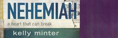 Nehemiah: A Heart That Can Break -   Kelly Minter http://kellyminter.com