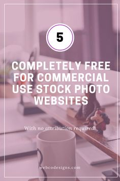 5 stock photo websites that offer completely free for commercial use stock photos with no attribution required!