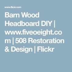 Barn Wood Headboard DIY | www.fiveoeight.com | 508 Restoration & Design | Flickr Wood Headboard, Diy Headboards, Barn Wood, Restoration, Diys, Rooms, Design, Beautiful, Bedrooms