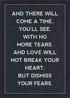 And there will come a time with no more tears.....