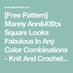 [Free Pattern] Manny Ann's Square Looks Fabulous In Any Color Combinations - Knit And Crochet Daily