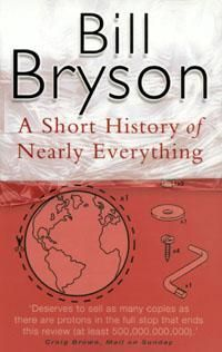 A short history of nearly everthing by Bill Bryson. This book is Bryson's quest to understand everything that has happened from the Big Bang to the rise of civilisation - how we got from there, being nothing at all, to here, being us.