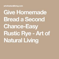 Give Homemade Bread a Second Chance--Easy Rustic Rye – Art of Natural Living Rye Bread Recipes, Natural Living, Bread Baking, Homemade, Rustic, Easy, Natural Life, Baking, Country Primitive
