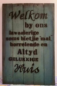 Welkom by ons huis... Diy Signs, Funny Signs, Cement Flower Pots, Baby Boy Knitting Patterns, Afrikaanse Quotes, Laser Cutter Projects, Good Morning Messages, Special Quotes, Pallet Signs