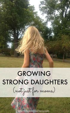 growing strong daughters (not just for moms)   Modern Mrs Darcy