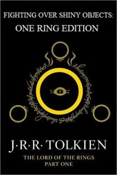 """""""Fighting over shiny objects: One Ring Edition"""" LOTR alternate titles"""