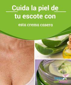 Cuida la piel de tu escote con esta crema casera   Descubre cómo preparar una crema casera para cuidar la piel de tu escote en forma natural. ¡No dejes de probarla!