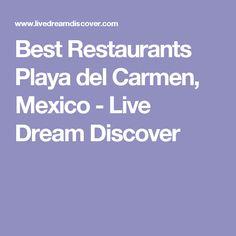 Best Restaurants Playa del Carmen, Mexico - Live Dream Discover