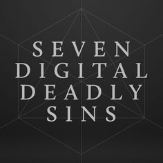"An interactive map of ""the seven digital deadly sins"", including videos, polls, and articles of  online behaviours and situations."