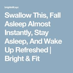 Swallow This, Fall Asleep Almost Instantly, Stay Asleep, And Wake Up Refreshed | Bright & Fit