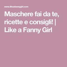 Maschere fai da te, ricette e consigli!   Like a Fanny Girl