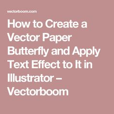 How to Create a Vector Paper Butterfly and Apply Text Effect to It in Illustrator – Vectorboom
