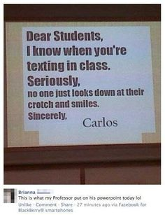 Teachers Know That You are Texting. My brother said that my history teacher said that to his class
