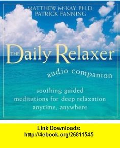 Daily Relaxer Audio Companion Soothing Guided Meditations for Deep Relaxation for Anytime, Anywhere (9781572246362) Patrick Fanning, Matthew McKay PhD , ISBN-10: 1572246367  , ISBN-13: 978-1572246362 ,  , tutorials , pdf , ebook , torrent , downloads , rapidshare , filesonic , hotfile , megaupload , fileserve
