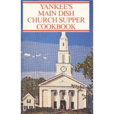 Yankee's Main Dish Church Supper Cookbook I have this cookbook!!