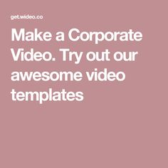 Make a Corporate Video. Try out our awesome video templates