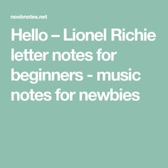 Hello – Lionel Richie letter notes for beginners - music notes for newbies