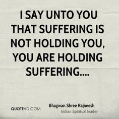 More Bhagwan Shree Rajneesh Quotes on www.quotehd.com - #quotes #holding #say #suffering