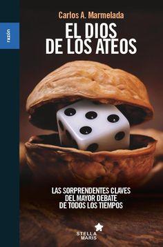 El dios de los ateos / Carlos A. Marmelada 1. ed Barcelona : Stella Maris, 2014 http://absysnet.bbtk.ull.es/cgi-bin/abnetopac?TITN=535994