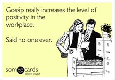 Free and Funny Workplace Ecard: Gossip really increases the level of positivity in the workplace. Create and send your own custom Workplace ecard. Team Quotes, Teamwork Quotes, Life Quotes, Workplace Quotes, Workplace Bullying, Motivational Quotes, Funny Quotes, Inspirational Quotes, Qoutes