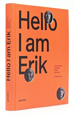 Hello, I am Erik: Erik Spiekermann is the epitome of a typographer. This comprehensive book is the first to showcase his body of work and tell the story of his life.