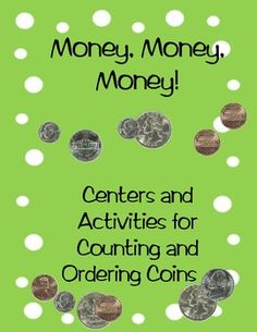 MONEY: Money Money! Centers and activities for counting and ordering coins.