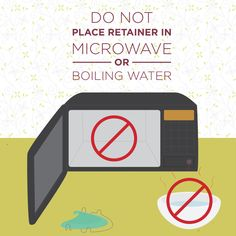 DO NOT try to sanitize your retainers by putting them in boiling water or the microwave! High heat can cause them to warp.