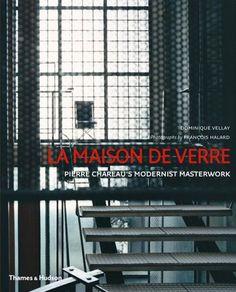 La Maison de Verre: Pierre Chareaus Modernist Masterwork