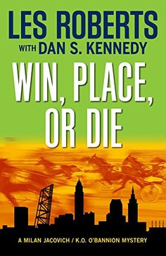 Win, Place, or Die: A Milan Jacovich Mystery (Milan Jacovich Mysteries) by Les Roberts