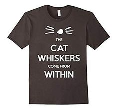 The CAT WHISKERS COME FROM WITHIN (affiliate)