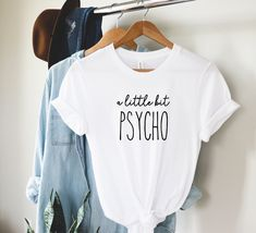 A Little Bit Psycho T Shirt | sarcastic quote shirt | funny shirt for women with sayings | Unisex Bella Canvas Soft jersey tee with saying Mom Shirts, T Shirts For Women, Shirt Mockup, Text Design, Vinyl Crafts, Bella Canvas, Make And Sell, Are You The One, Hand Lettering